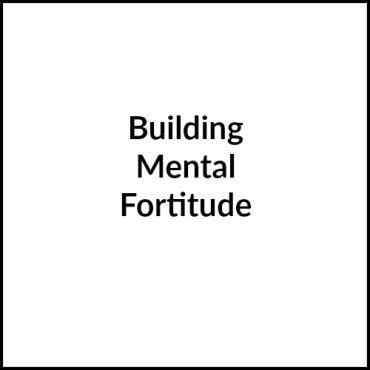 Building Mental Fortitude (or Mental Toughness)