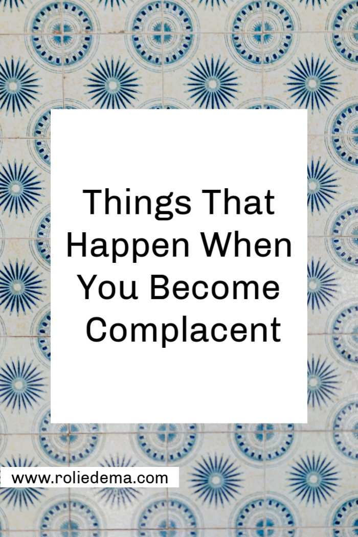 4 Things That Happen When You Become Complacent