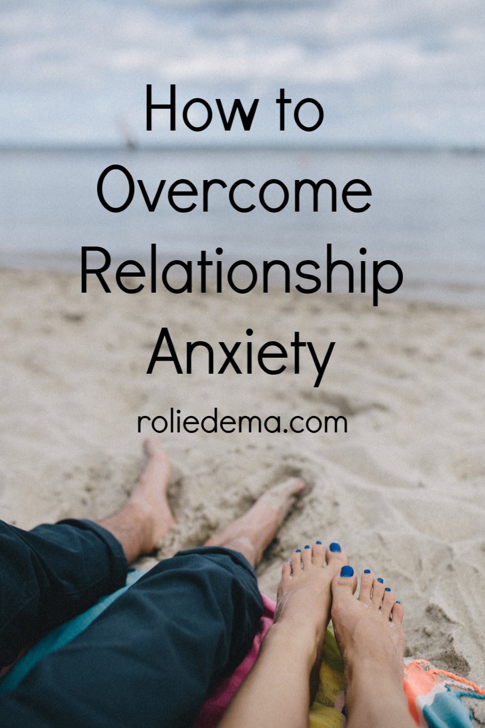 Relationship Anxiety - Why it Arises & How to Overcome It