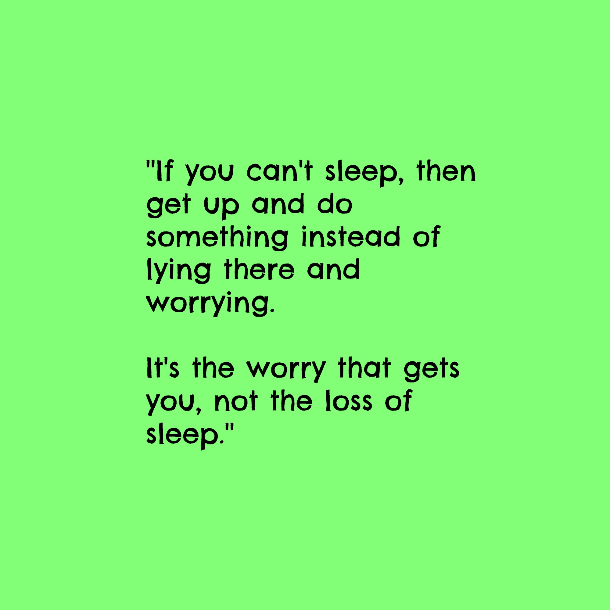 Ways to Stop Worrying - Do Something About It - Don't Lose Sleep