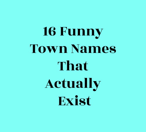 Funny Town Names That Actually Exist