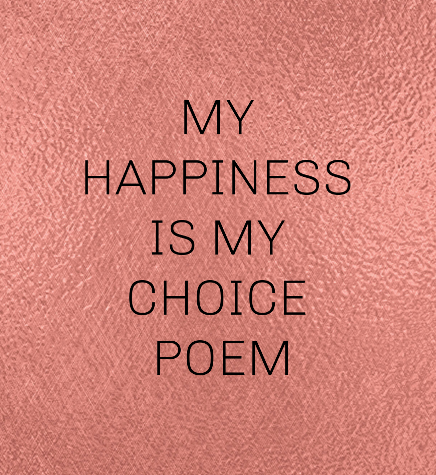 My Happiness is My Choice Poem