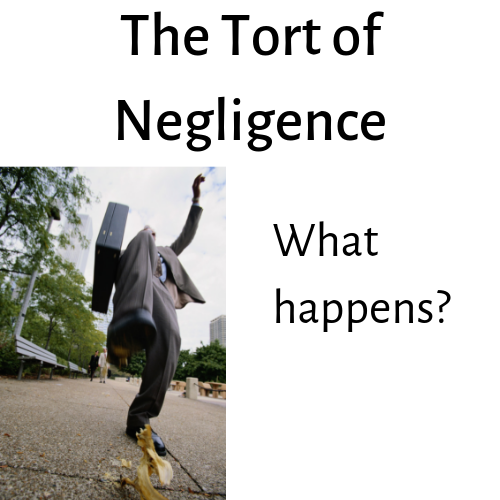 The Tort of Negligence - What happens? What are the elements in the tort of negligence?