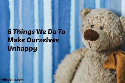 Why Am I So Unhappy? -  Things We Do That Make Us Unhappy