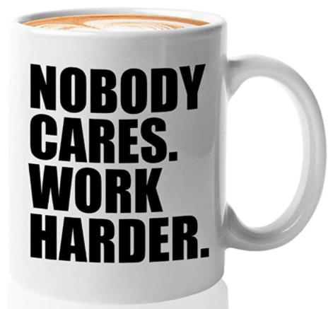 Nobody Cares Work Harder Mug on Amazon