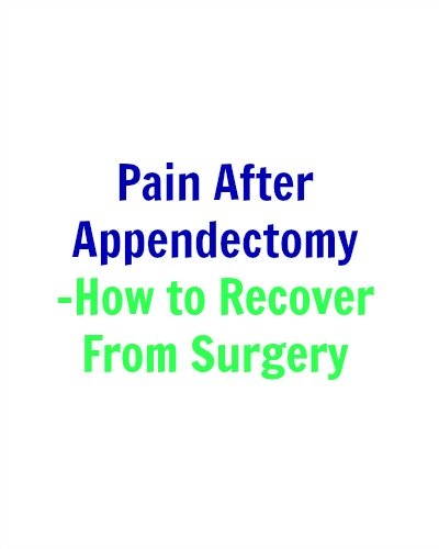 Pain After Appendectomy - How to Recover From Surgery