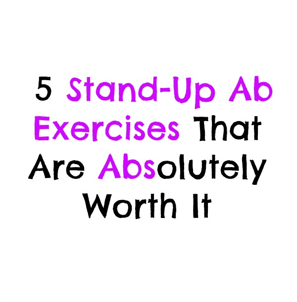 5  Stand-Up Ab Exercises That are Absolutely Worth It