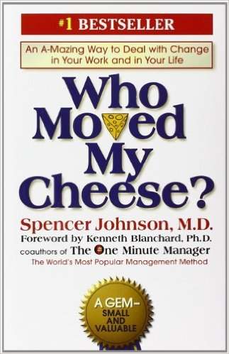 Who Moved My Cheese? An interesting way to think about dealing with change...